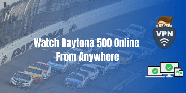 VPN for Daytona 500 stream